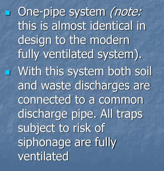 One-pipe system (note:  this is almost identical in design to the modern fully ventilated system).