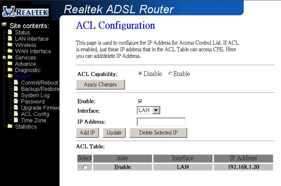 Fields in this page: Field Description ACL Capability Enable/disable the ACL function Enable Check to