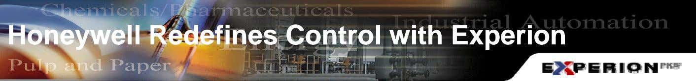 HoneywellHoneywell RedefinesRedefines ControlControl withwith ExperionExperion