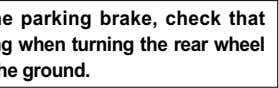 After adjusting the parking brake, check that there is no dragging when turning the rear