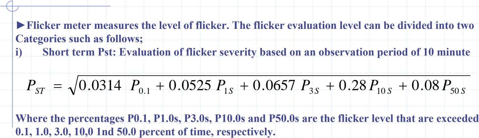 ►Flicker meter measures the level of flicker. The flicker evaluation level can be divided into