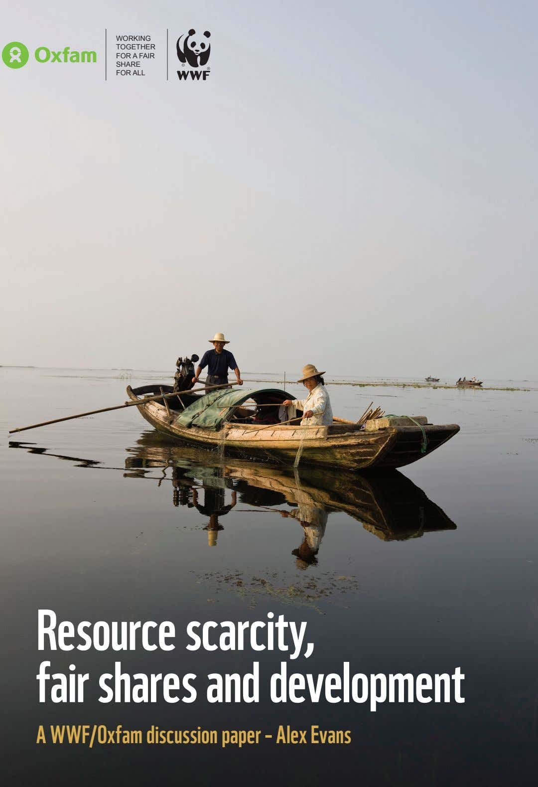 WORKING TOGETHER FOR A FAIR SHARE FOR ALL Resource scarcity, fair shares and development A WWF/Oxfam