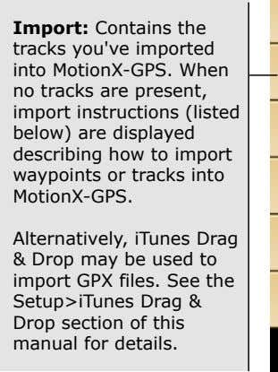 ! ! Import: Contains the tracks you've imported into MotionX-GPS. When no tracks are present,