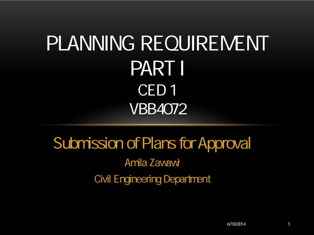 PLANNING REQUIREMENT PART I CED 1 VBB4072 Submission of Plans for Approval Amila Zawawi Civil