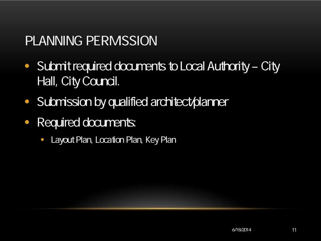 PLANNING PERMISSION • Submit required documents to Local Authority – City Hall, City Council. •