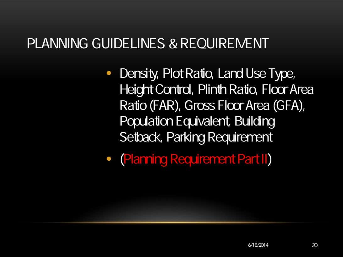 PLANNING GUIDELINES & REQUIREMENT • Density, Plot Ratio, Land Use Type, Height Control, Plinth Ratio,