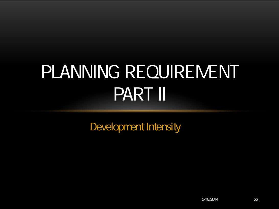 PLANNING REQUIREMENT PART II Development Intensity 6/18/2014 22