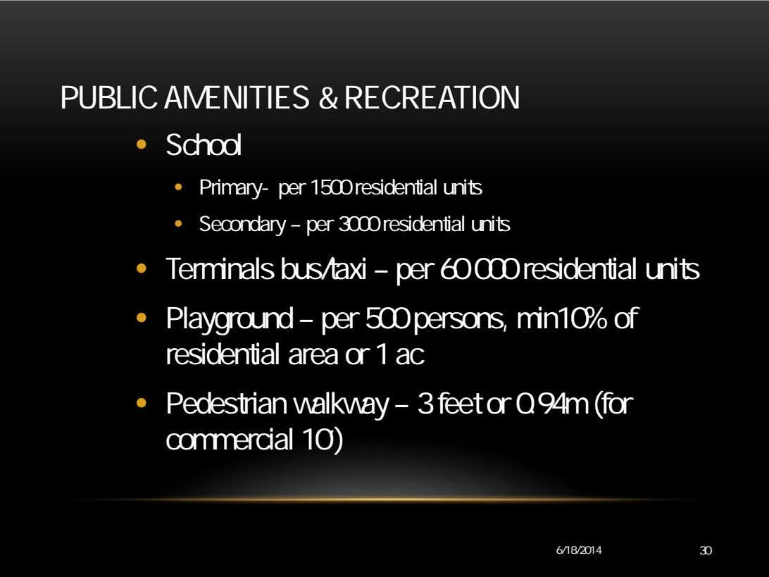 PUBLIC AMENITIES & RECREATION • School • Primary- per 1500 residential units • Secondary –