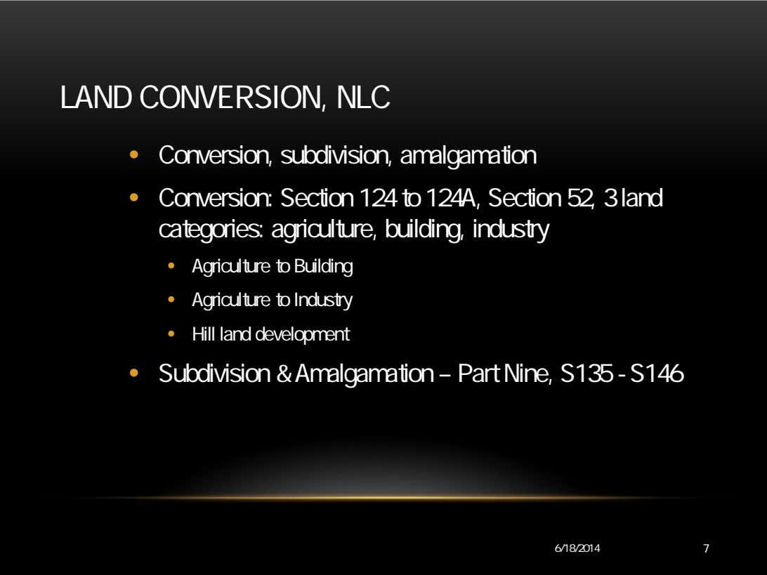 LAND CONVERSION, NLC • Conversion, subdivision, amalgamation • Conversion: Section 124 to 124A, Section 52,