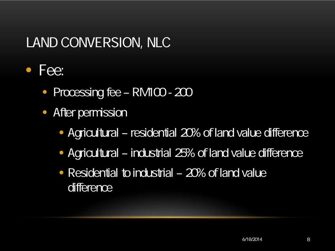 LAND CONVERSION, NLC • Fee: • Processing fee – RM100 - 200 • After permission