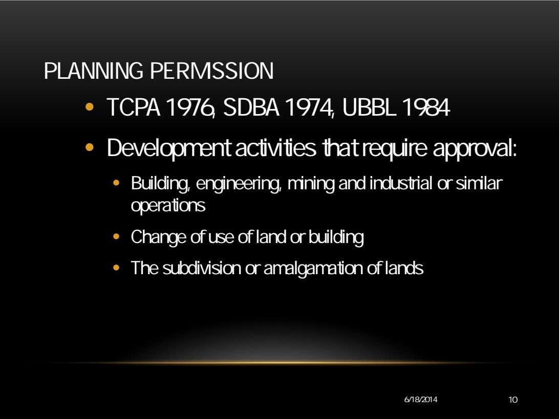 PLANNING PERMISSION • TCPA 1976, SDBA 1974, UBBL 1984 • Development activities that require approval: