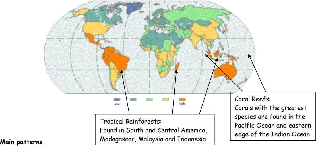 Coral Reefs: Tropical Rainforests: Found in South and Central America, Madagascar, Malaysia and Indonesia Corals with