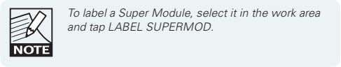To label a Super Module, select it in the work area and tap LABEL SUPERMOD.