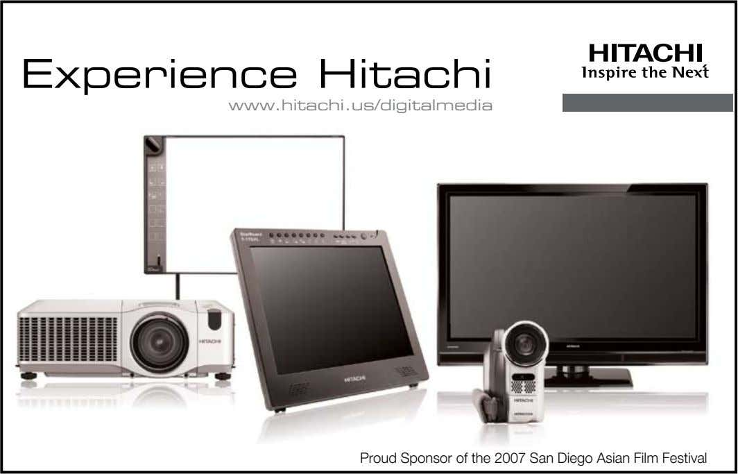 Experience Hitachi www.hitachi.us/digitalmedia Proud Sponsor of the 2007 San Diego Asian Film Festival