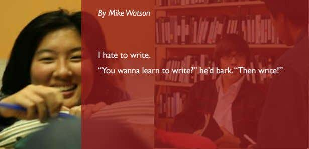 "By Mike Watson I hate to write. ""You wanna learn to write?"" he'd bark.""Then write!"""