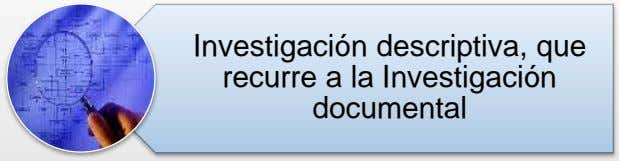 Investigación descriptiva, que recurre a la Investigación documental
