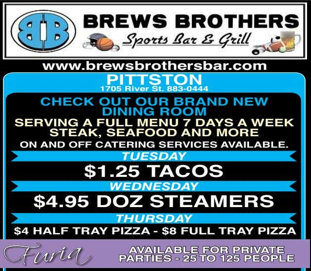 www.brewsbrothersbar.com PITTSTON 1705 River St. 883-0444 `` CHECK OUT OUR BRAND NEW DINING ROOM SERVING