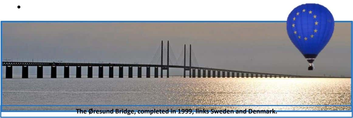 • The Øresund Bridge, completed in 1999, links Sweden and Denmark.