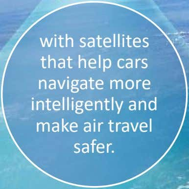 with satellites that help cars navigate more intelligently and make air travel safer.