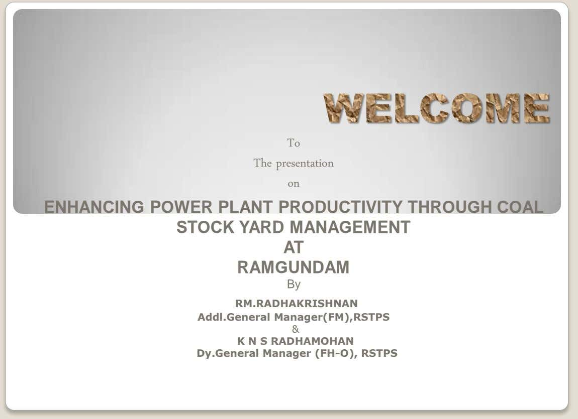 To The presentation on ENHANCING POWER PLANT PRODUCTIVITY THROUGH COAL STOCK YARD MANAGEMENT AT RAMGUNDAM