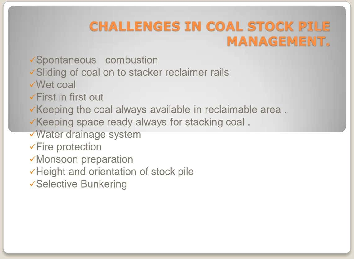 CHALLENGES IN COAL STOCK PILE MANAGEMENT. Spontaneous combustion Sliding of coal on to stacker reclaimer