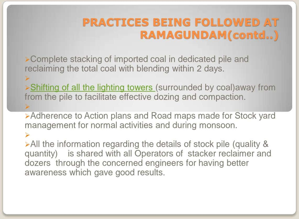 PRACTICES BEING FOLLOWED AT RAMAGUNDAM(contd ) Complete stacking of imported coal in dedicated pile and