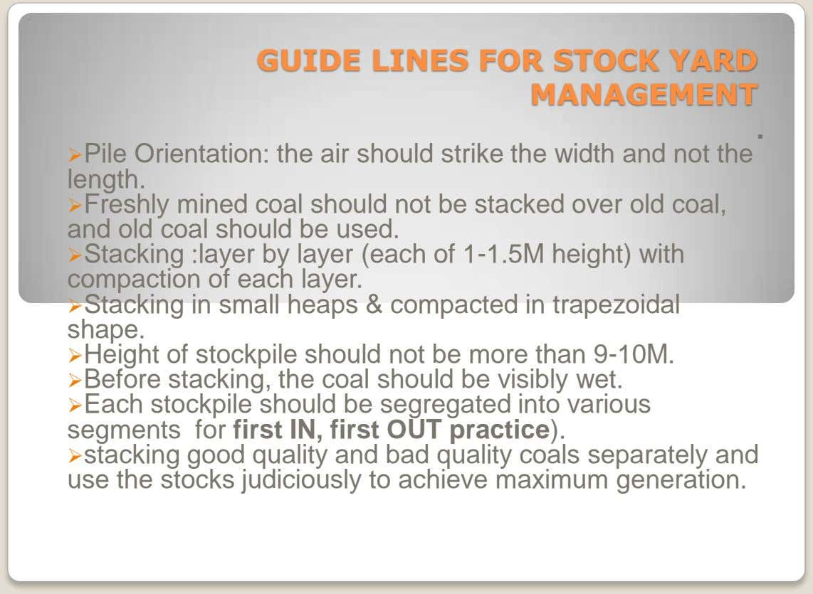 GUIDE LINES FOR STOCK YARD MANAGEMENT . Pile Orientation: the air should strike the width