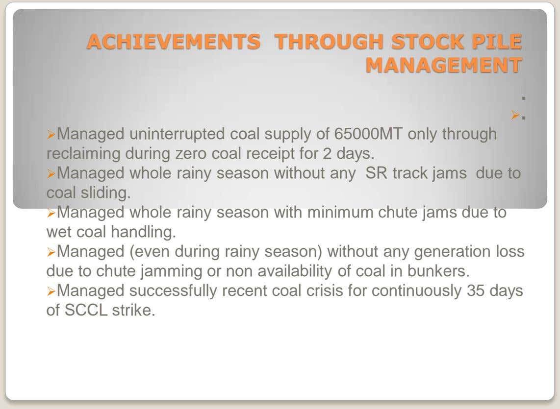 ACHIEVEMENTS THROUGH STOCK PILE MANAGEMENT . . Managed uninterrupted coal supply of 65000MT only through