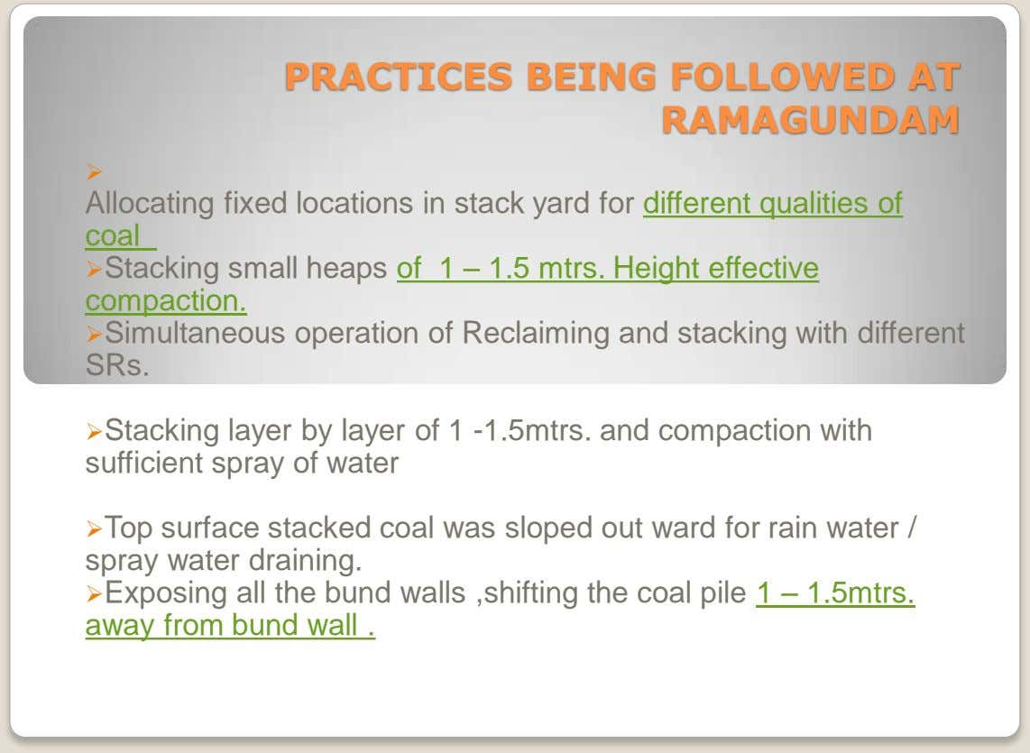 PRACTICES BEING FOLLOWED AT RAMAGUNDAM  Allocating fixed locations in stack yard for different qualities