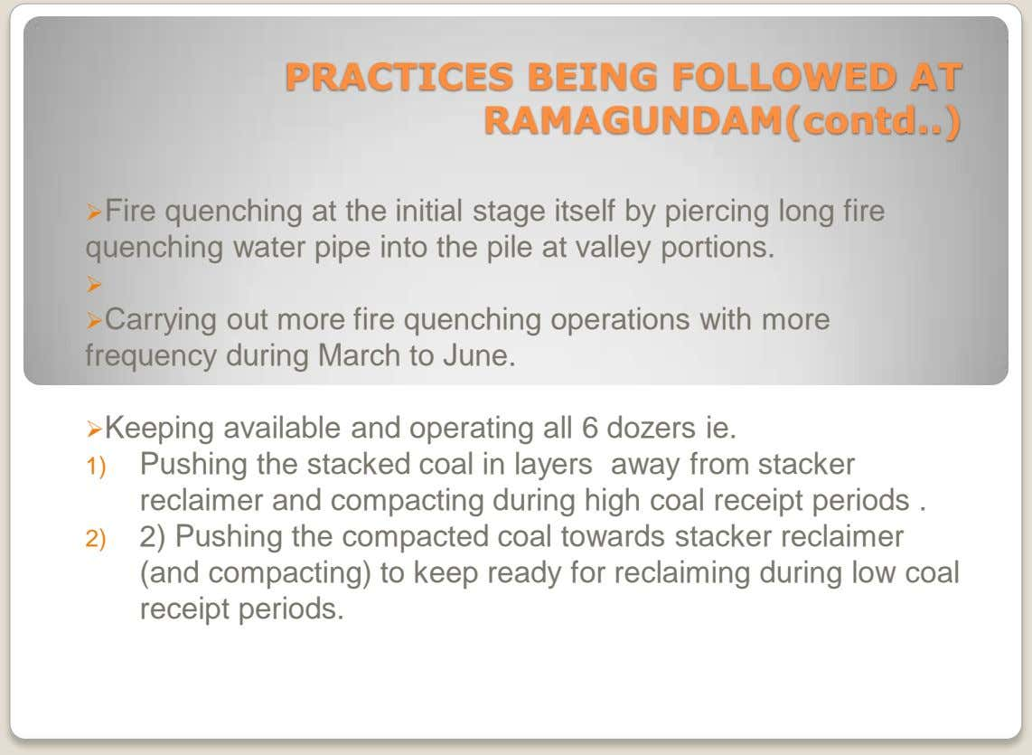 PRACTICES BEING FOLLOWED AT RAMAGUNDAM(contd ) Fire quenching at the initial stage itself by piercing