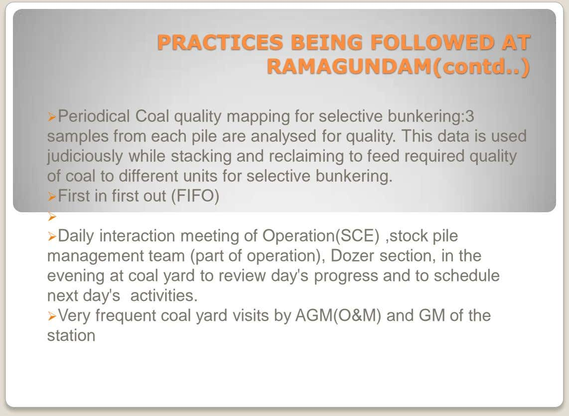 PRACTICES BEING FOLLOWED AT RAMAGUNDAM(contd ) Periodical Coal quality mapping for selective bunkering:3 samples
