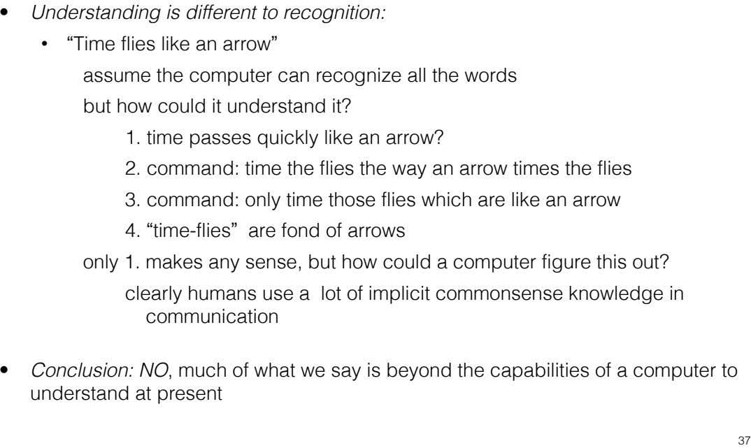 "• Understanding is different to recognition: • ""Time flies like an arrow"" assume the computer"