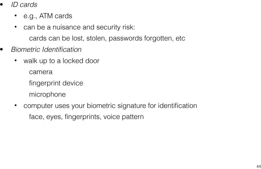 • ID cards • e.g., ATM cards • can be a nuisance and security risk: