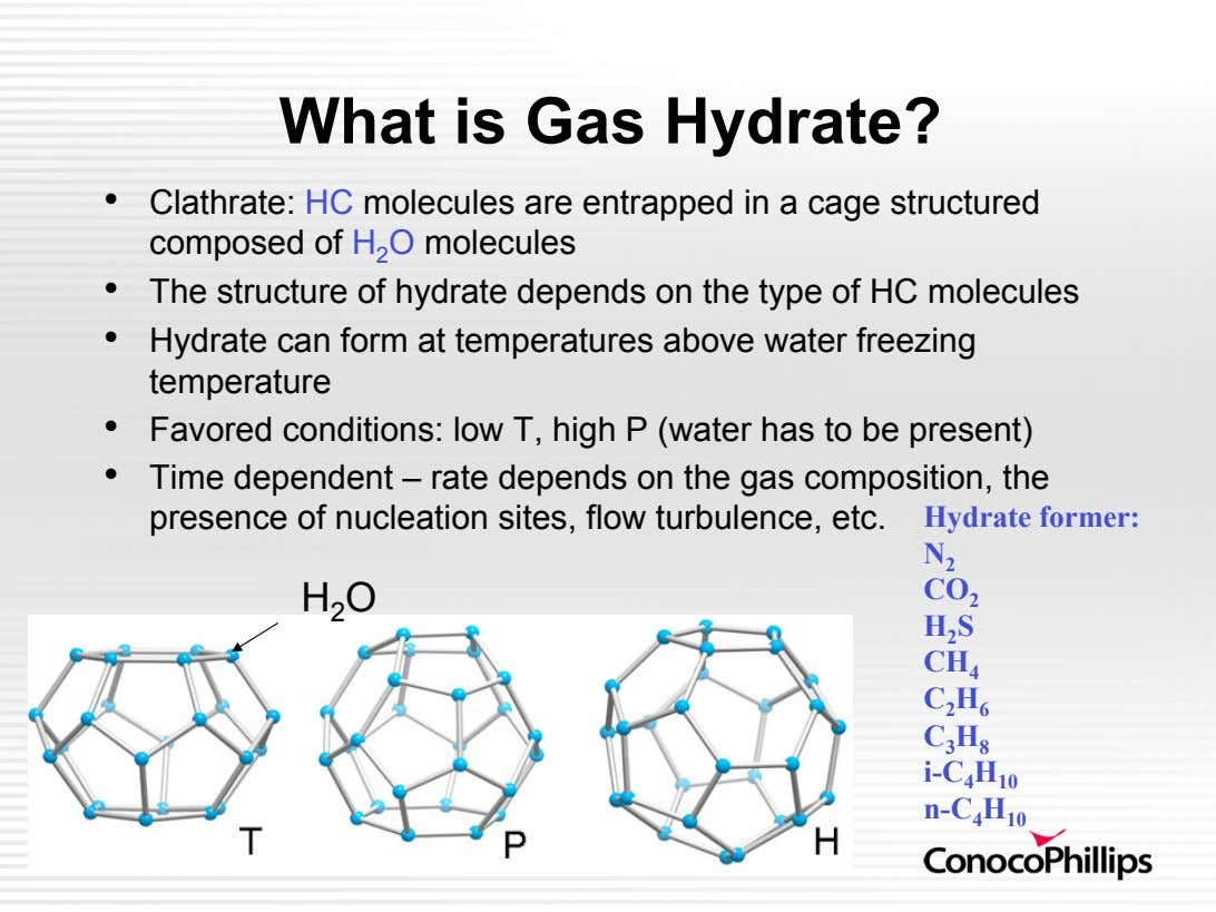 What is Gas Hydrate? •   •   •   •   •   Clathrate: