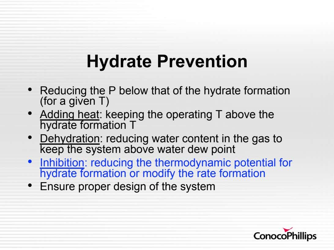 Hydrate Prevention •   Reducing the P below that of the hydrate formation (for a