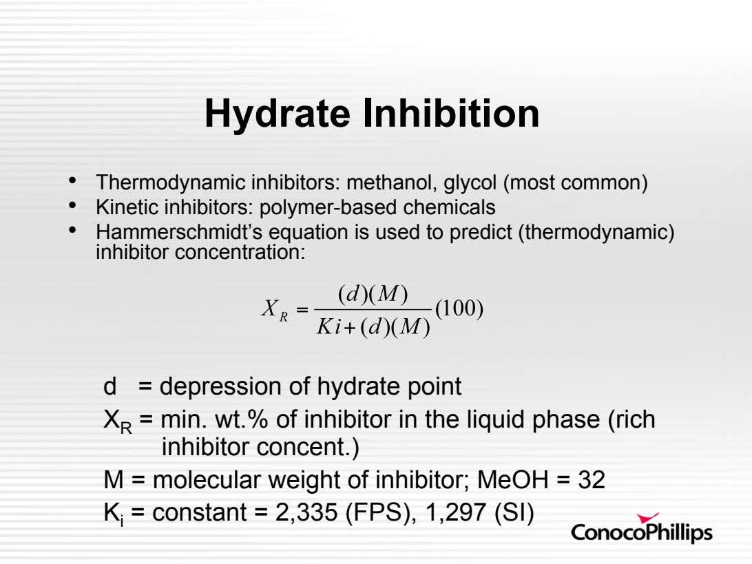 Hydrate Inhibition •   •   •   Thermodynamic inhibitors: methanol, glycol (most common) Kinetic