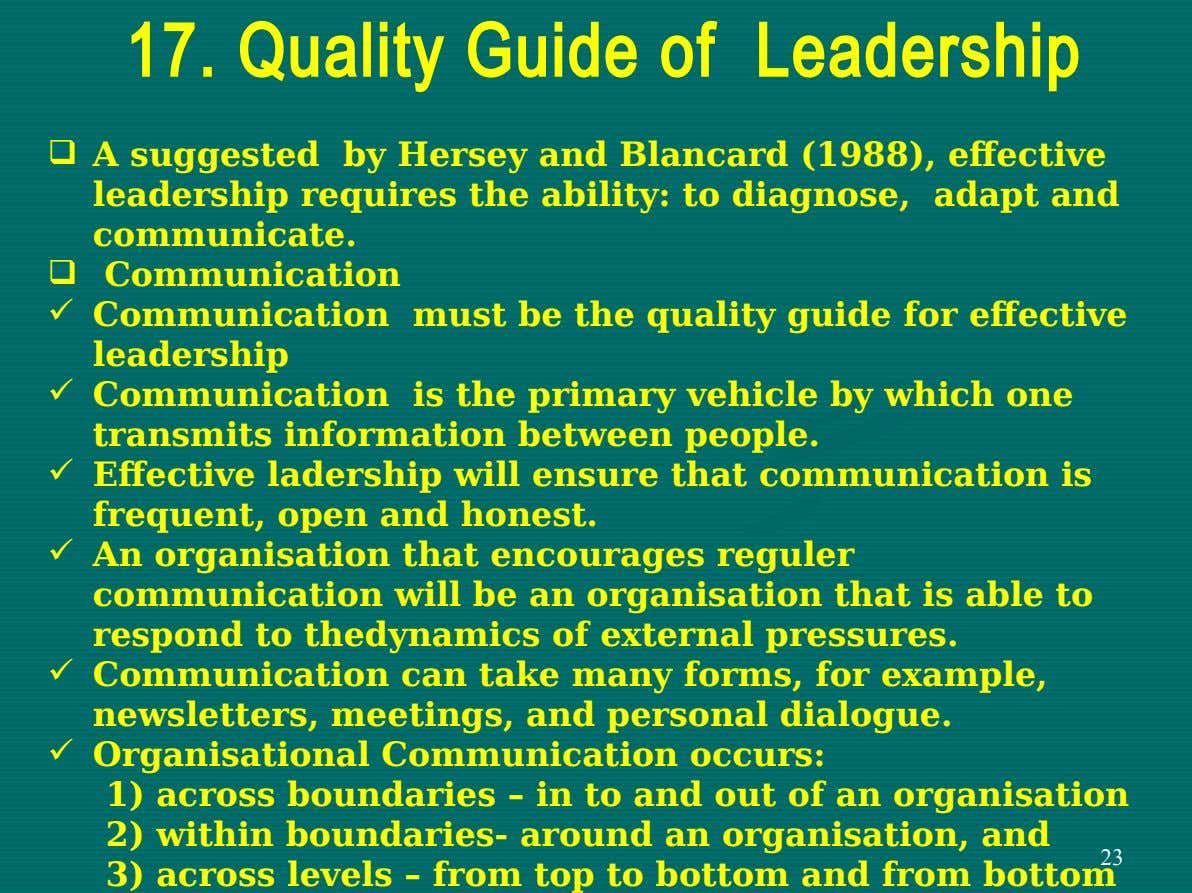17. Quality Guide of Leadership  A suggested by Hersey and Blancard (1988), effective leadership requires