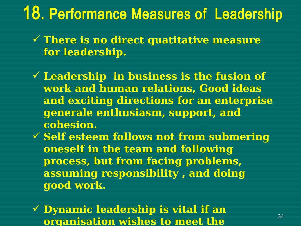 18. Performance Measures of Leadership  There is no direct quatitative measure for leadership.  Leadership