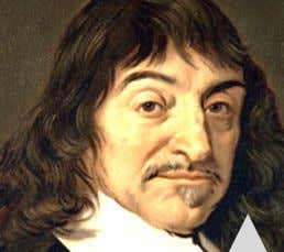 Is emotion or reason more useful for making decisions? René Descartes (1596 – 1650) • Things