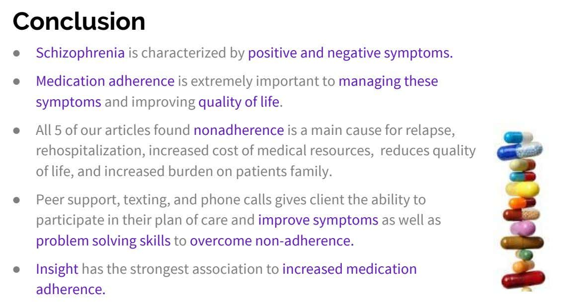 Conclusion ● ● Schizophrenia is characterized by positive and negative symptoms. Medication adherence is extremely important