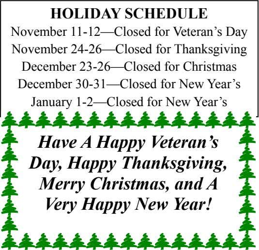 HOLIDAY SCHEDULE November 11-12—Closed for Veteran's Day November 24-26—Closed for Thanksgiving December
