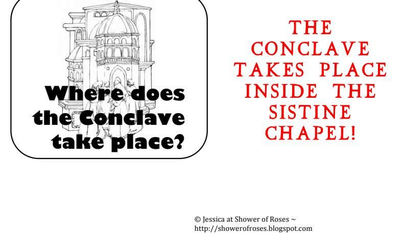 Where does the Conclave take place? The C onclave takes place inside the S istine