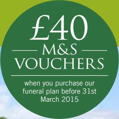£40 M&S VOUCHERS when you purchase our funeral plan before 31st March 2015