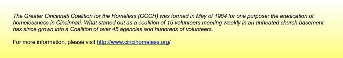 The Greater Cincinnati Coalition for the Homeless (GCCH) was formed in May of 1984 for