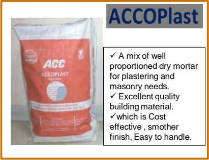  A mix of well proportioned dry mortar for plastering and masonry needs.  Excellent quality