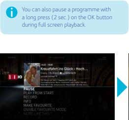 You can also pause a programme with a long press (2 sec.) on the OK