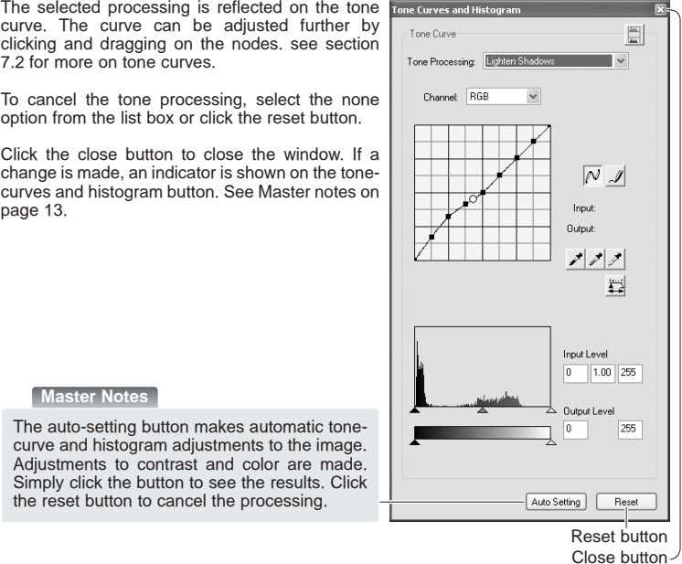 The selected processing is reflected on the tone curve. The curve can be adjusted further