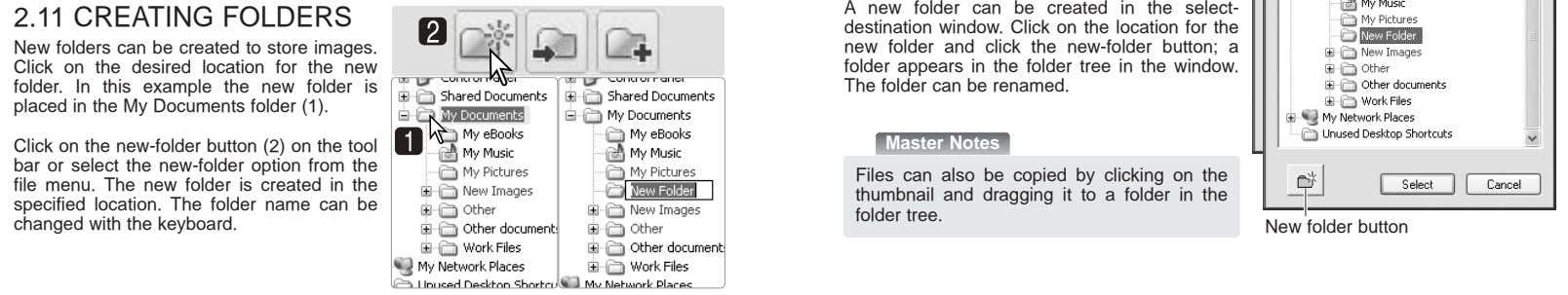 A new folder can be created in the select- 2.11 CREATING FOLDERS destination window. Click
