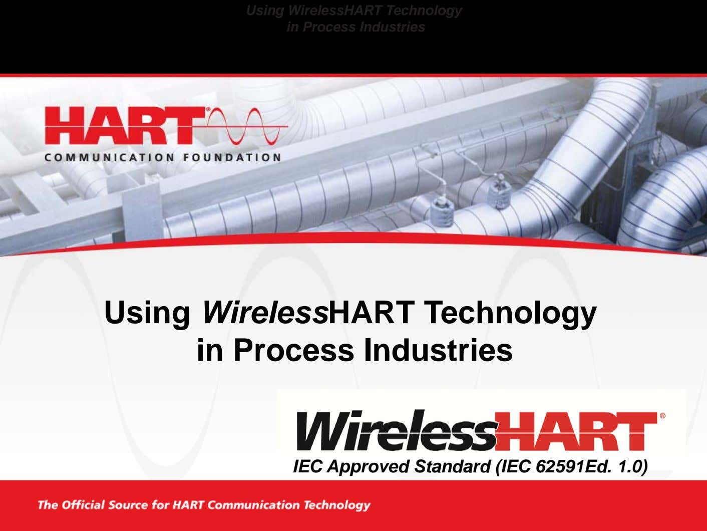 Using WirelessHART Technology in Process Industries Using WirelessHART Technology in Process Industries IEC Approved