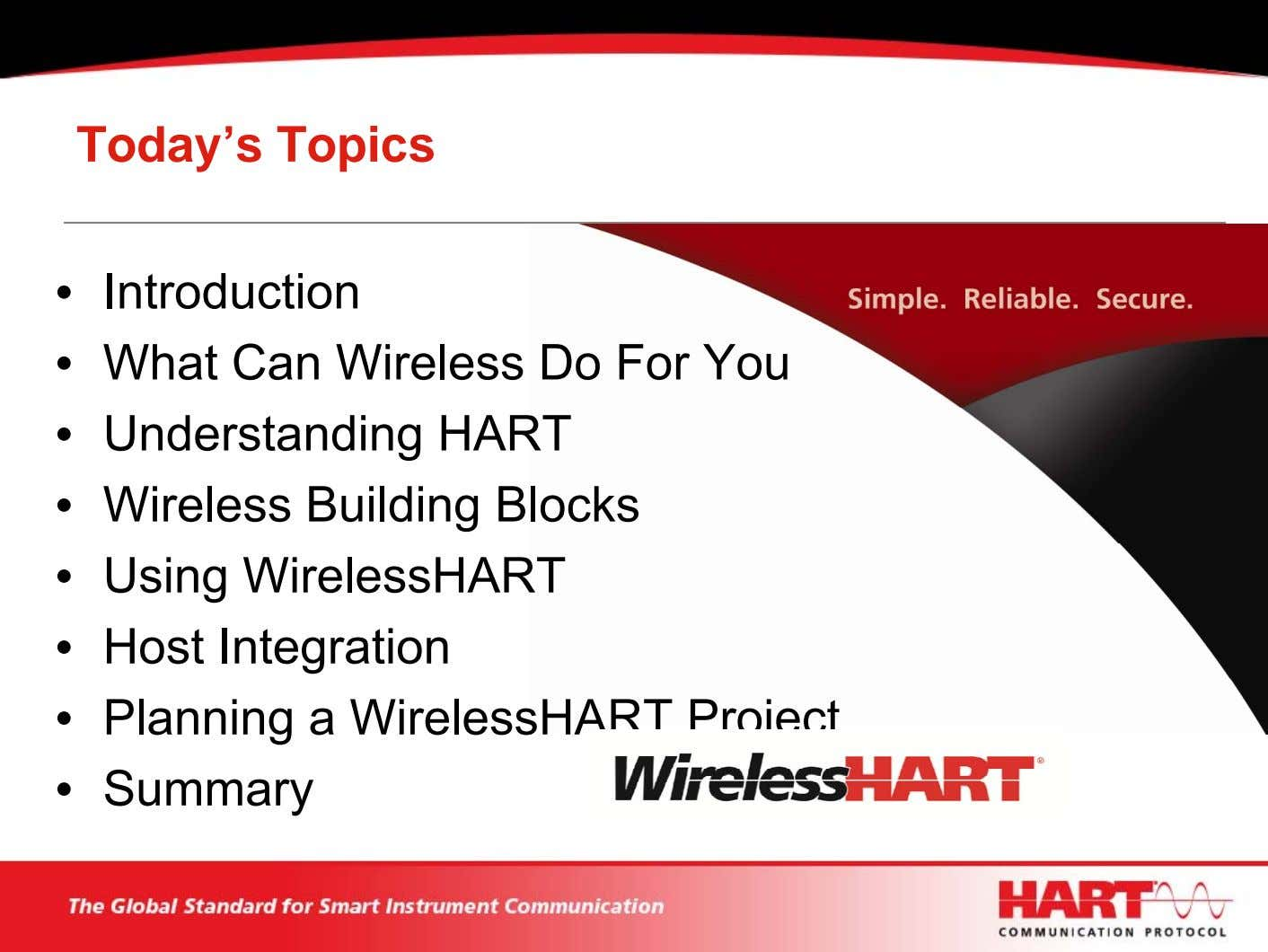 Today's Topics • Introduction • What Can Wireless Do For You • Understanding HART •